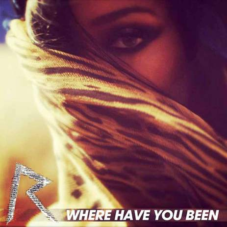 """Rihanna """"Where Have You Been"""""""