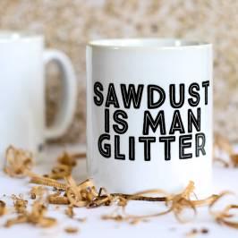 Not On The High Street, €11.38 - Sawdust Is Man Glitter Mug by Bread & Jam http://www.notonthehighstreet.com/breadandjam/product/sawdust-is-man-glitter-father-s-day-mug