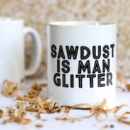 Not On The High Street, €11.38 - Sawdust Is Man Glitter Mug by Bread & Jam http://www.notonthehighstreet.com/breadandjam/product/sawdust-is-man-glitter-father-s-day-mug