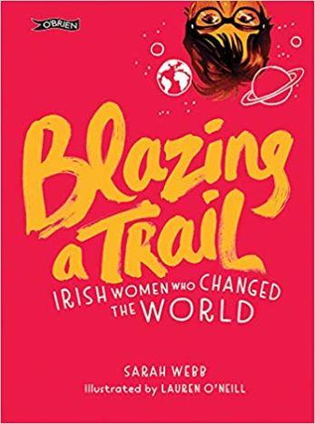 """Blazing a Trail Irish Women Who Changed the World"" by Sarah Webb & Lauren O'Neill, €17"